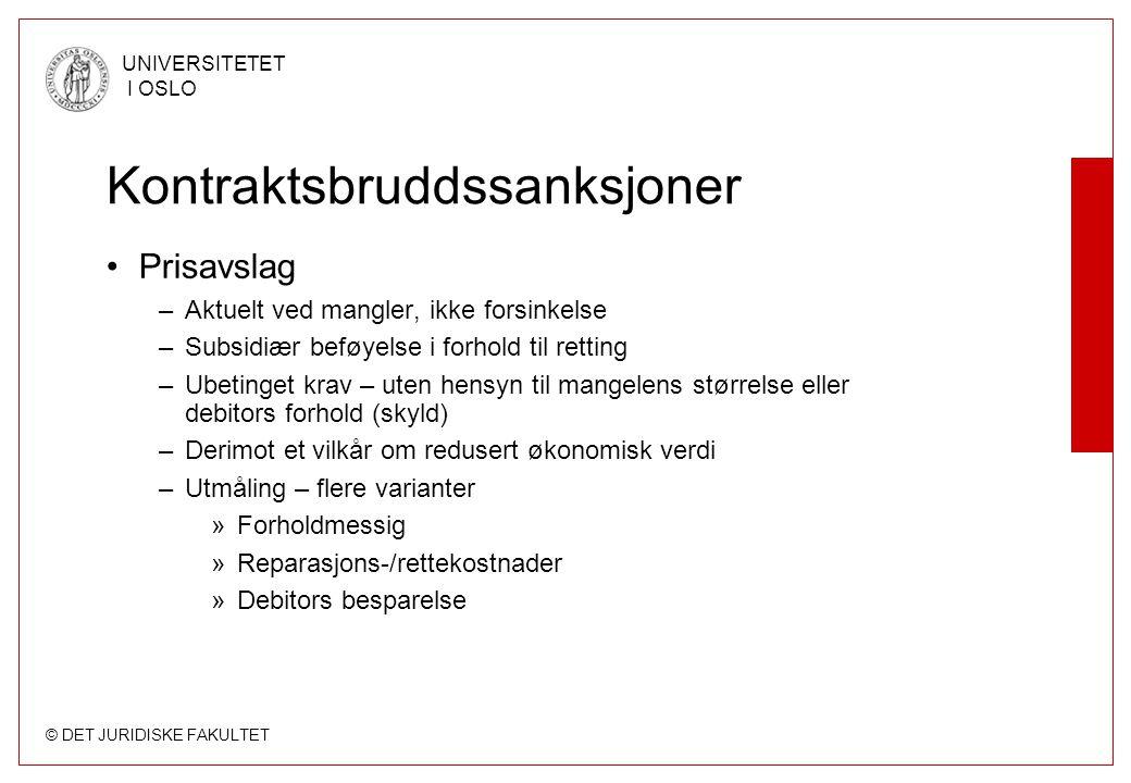 © DET JURIDISKE FAKULTET UNIVERSITETET I OSLO Kontraktsbruddssanksjoner Prisavslag –Aktuelt ved mangler, ikke forsinkelse –Subsidiær beføyelse i forho
