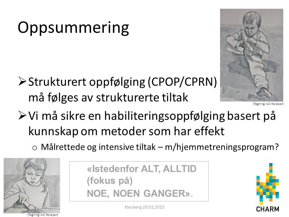 Oppsummering  Strukturert oppfølging (CPOP/CPRN) må følges av strukturerte tiltak  Vi må sikre en habiliteringsoppfølging basert på kunnskap om meto