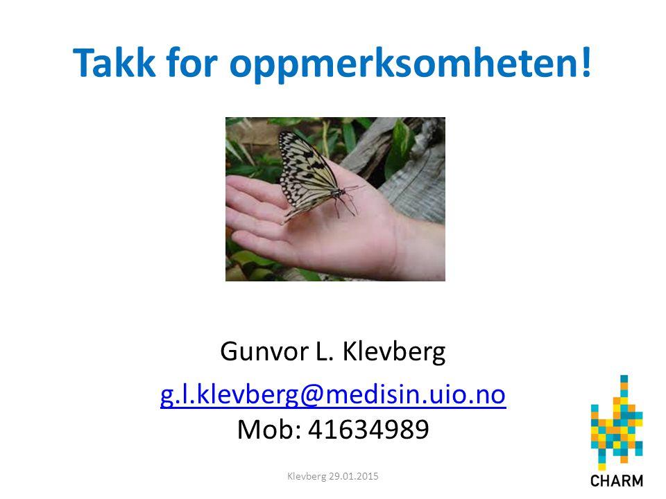 Takk for oppmerksomheten! Gunvor L. Klevberg g.l.klevberg@medisin.uio.no g.l.klevberg@medisin.uio.no Mob: 41634989 Klevberg 29.01.2015