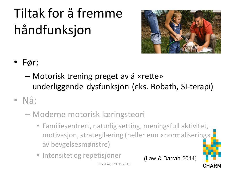 Tiltak for å fremme håndfunksjon Før: – Motorisk trening preget av å «rette» underliggende dysfunksjon (eks.