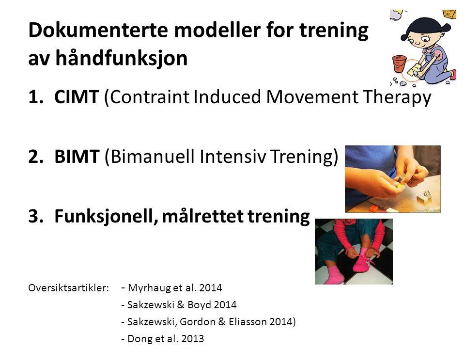 Dokumenterte modeller for trening av håndfunksjon 1.CIMT (Contraint Induced Movement Therapy 2.BIMT (Bimanuell Intensiv Trening) 3.Funksjonell, målrettet trening Oversiktsartikler: - Myrhaug et al.