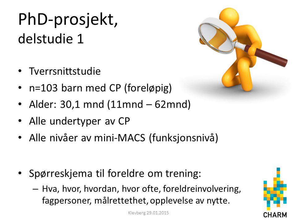 PhD-prosjekt, delstudie 1 Tverrsnittstudie n=103 barn med CP (foreløpig) Alder: 30,1 mnd (11mnd – 62mnd) Alle undertyper av CP Alle nivåer av mini-MAC