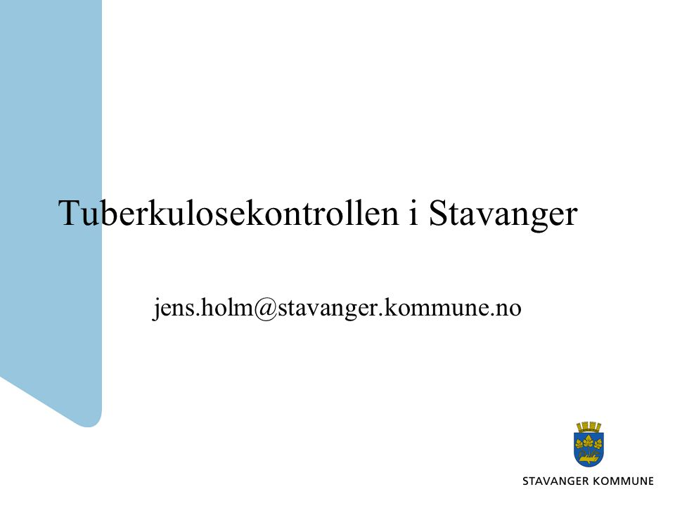 Tuberkulosekontrollen i Stavanger jens.holm@stavanger.kommune.no