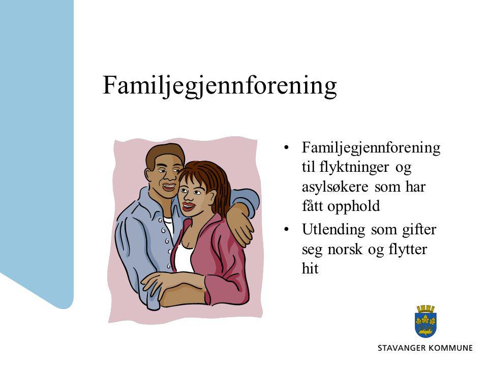 Familjegjennforening Familjegjennforening til flyktninger og asylsøkere som har fått opphold Utlending som gifter seg norsk og flytter hit