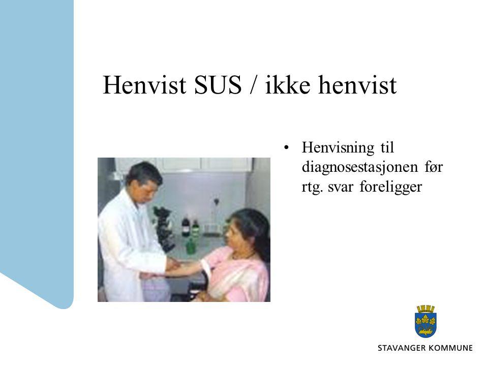 Henvist SUS / ikke henvist Henvisning til diagnosestasjonen før rtg. svar foreligger