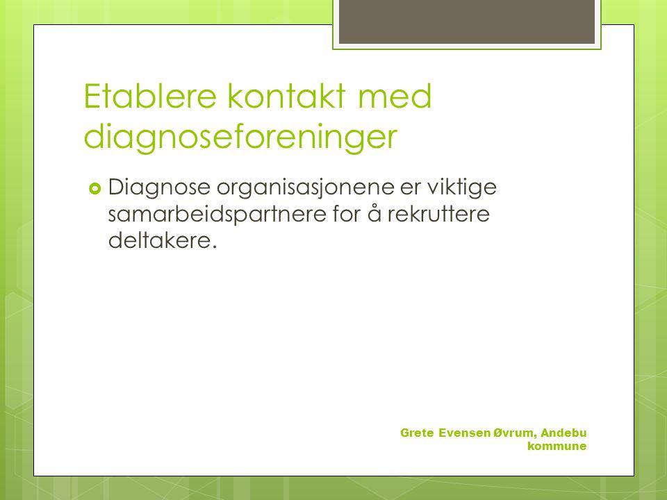 Etablere kontakt med diagnoseforeninger  Diagnose organisasjonene er viktige samarbeidspartnere for å rekruttere deltakere.