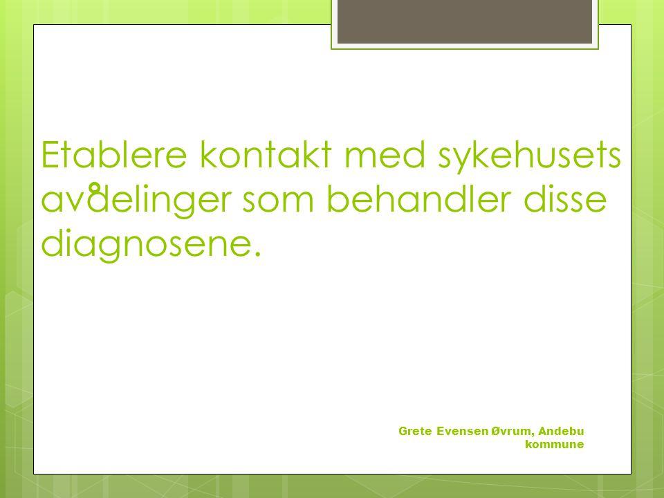 Etablere kontakt med sykehusets avdelinger som behandler disse diagnosene.