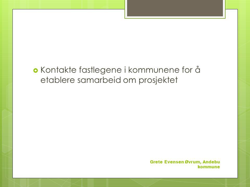  Kontakte fastlegene i kommunene for å etablere samarbeid om prosjektet Grete Evensen Øvrum, Andebu kommune