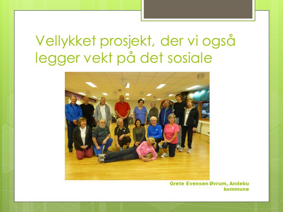 Vellykket prosjekt, der vi også legger vekt på det sosiale Grete Evensen Øvrum, Andebu kommune