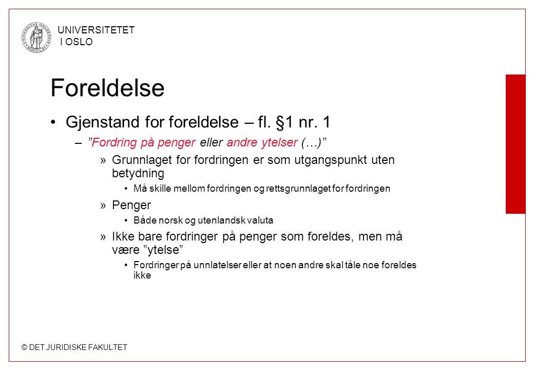 """© DET JURIDISKE FAKULTET UNIVERSITETET I OSLO Foreldelse Gjenstand for foreldelse – fl. §1 nr. 1 –""""Fordring på penger eller andre ytelser (…)"""" »Grunnl"""