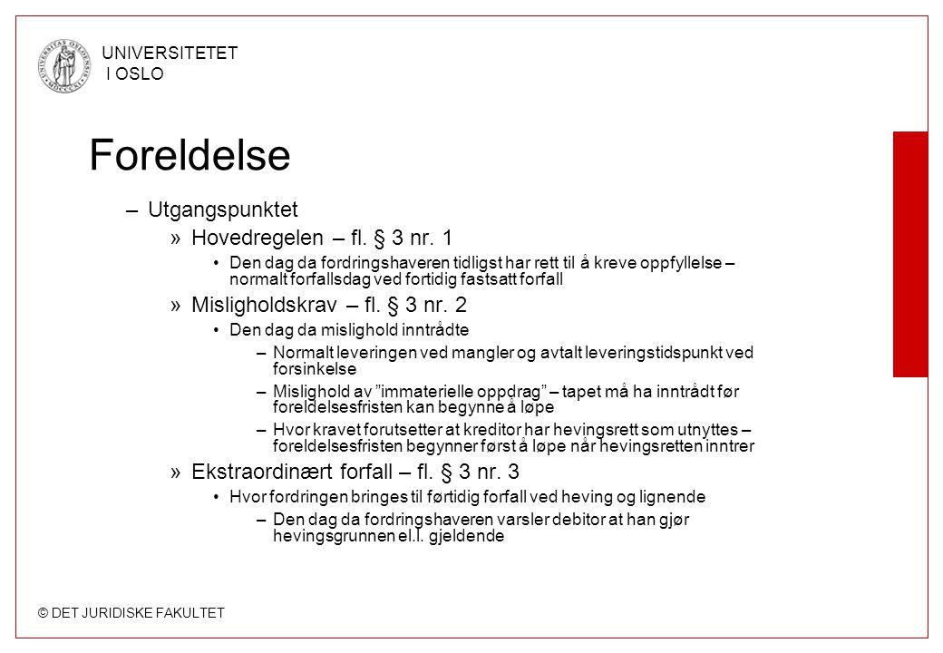 © DET JURIDISKE FAKULTET UNIVERSITETET I OSLO Foreldelse –Utgangspunktet »Hovedregelen – fl. § 3 nr. 1 Den dag da fordringshaveren tidligst har rett t