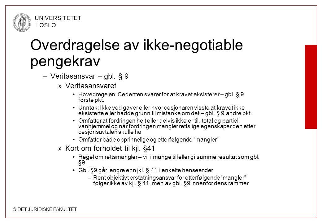 © DET JURIDISKE FAKULTET UNIVERSITETET I OSLO Overdragelse av ikke-negotiable pengekrav –Veritasansvar – gbl. § 9 »Veritasansvaret Hovedregelen: Ceden