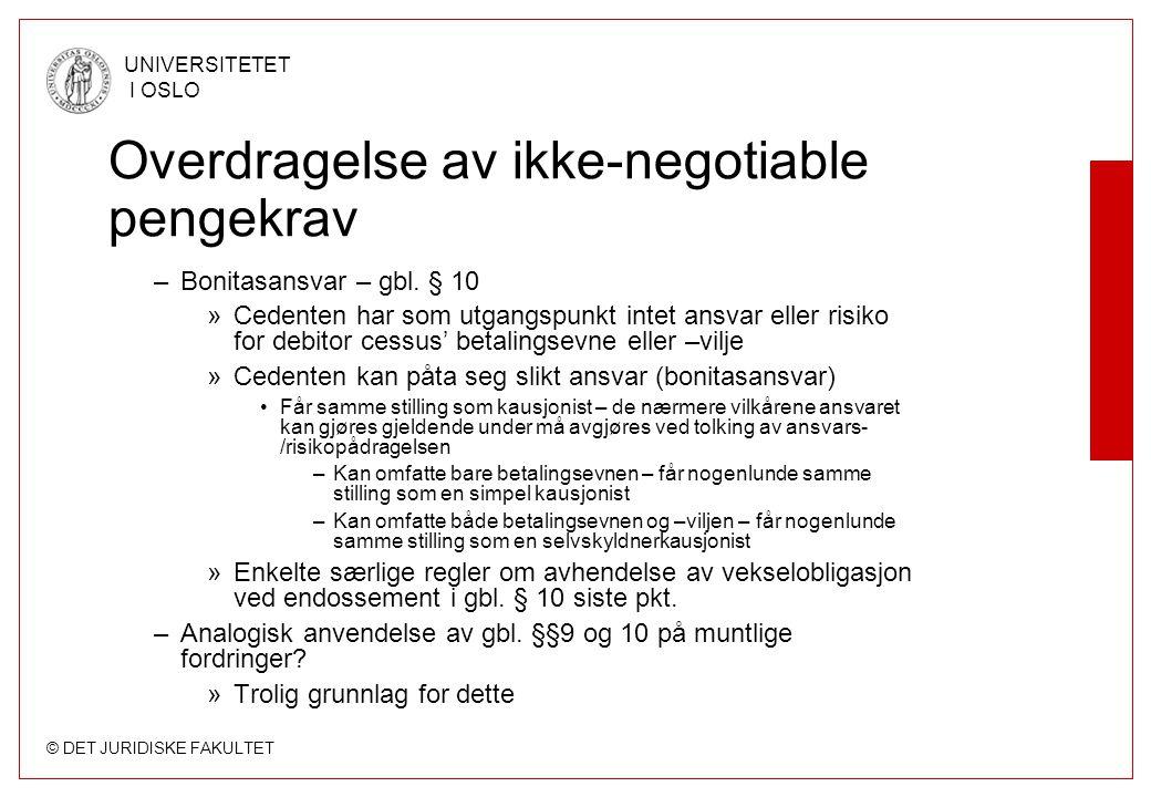 © DET JURIDISKE FAKULTET UNIVERSITETET I OSLO Overdragelse av ikke-negotiable pengekrav –Bonitasansvar – gbl. § 10 »Cedenten har som utgangspunkt inte