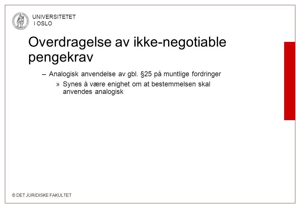 © DET JURIDISKE FAKULTET UNIVERSITETET I OSLO Overdragelse av ikke-negotiable pengekrav –Analogisk anvendelse av gbl. §25 på muntlige fordringer »Syne