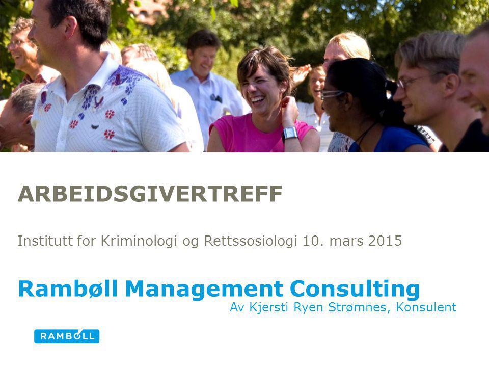 Av Kjersti Ryen Strømnes, Konsulent ARBEIDSGIVERTREFF Institutt for Kriminologi og Rettssosiologi 10. mars 2015 Rambøll Management Consulting