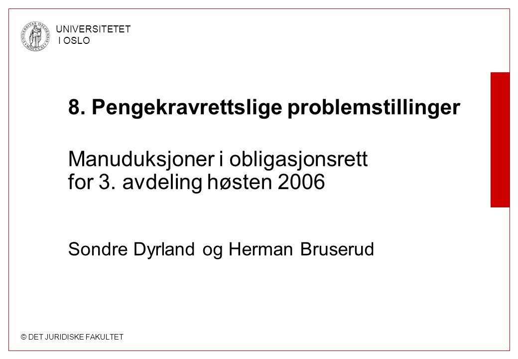 © DET JURIDISKE FAKULTET UNIVERSITETET I OSLO 8. Pengekravrettslige problemstillinger Manuduksjoner i obligasjonsrett for 3. avdeling høsten 2006 Sond