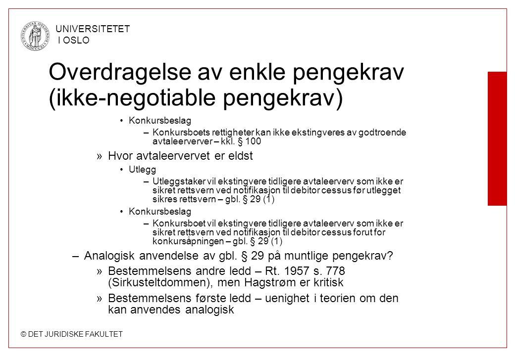 © DET JURIDISKE FAKULTET UNIVERSITETET I OSLO Overdragelse av enkle pengekrav (ikke-negotiable pengekrav) Konkursbeslag –Konkursboets rettigheter kan