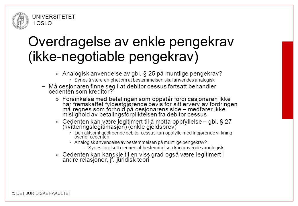 © DET JURIDISKE FAKULTET UNIVERSITETET I OSLO Overdragelse av enkle pengekrav (ikke-negotiable pengekrav) »Analogisk anvendelse av gbl. § 25 på muntli