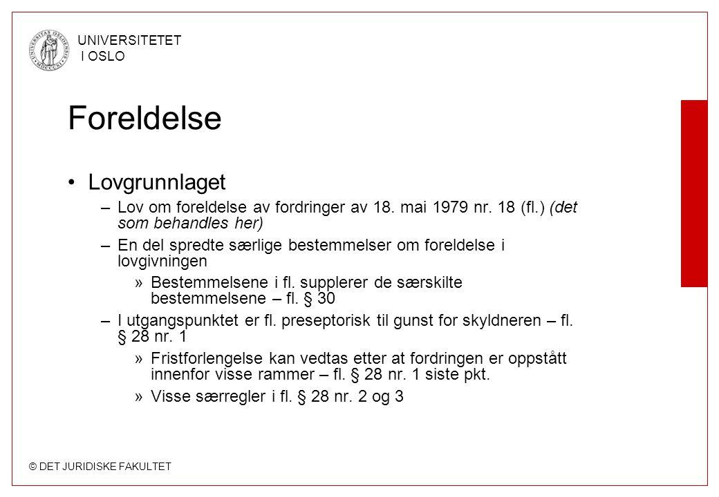 © DET JURIDISKE FAKULTET UNIVERSITETET I OSLO Foreldelse Lovgrunnlaget –Lov om foreldelse av fordringer av 18. mai 1979 nr. 18 (fl.) (det som behandle