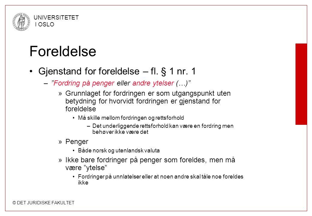 """© DET JURIDISKE FAKULTET UNIVERSITETET I OSLO Foreldelse Gjenstand for foreldelse – fl. § 1 nr. 1 –""""Fordring på penger eller andre ytelser (…)"""" »Grunn"""