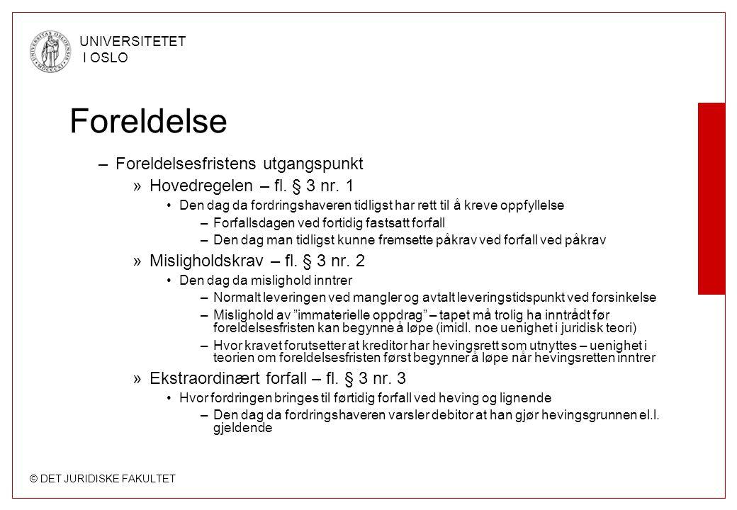 © DET JURIDISKE FAKULTET UNIVERSITETET I OSLO Foreldelse –Foreldelsesfristens utgangspunkt »Hovedregelen – fl. § 3 nr. 1 Den dag da fordringshaveren t