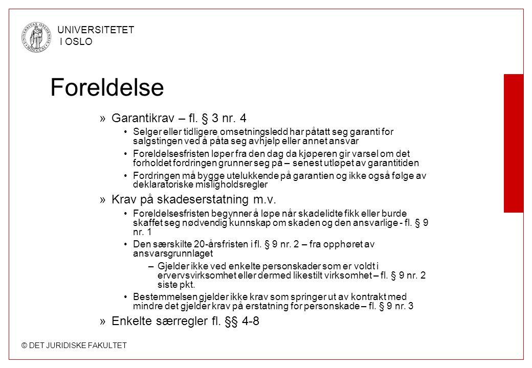 © DET JURIDISKE FAKULTET UNIVERSITETET I OSLO Foreldelse »Garantikrav – fl. § 3 nr. 4 Selger eller tidligere omsetningsledd har påtatt seg garanti for