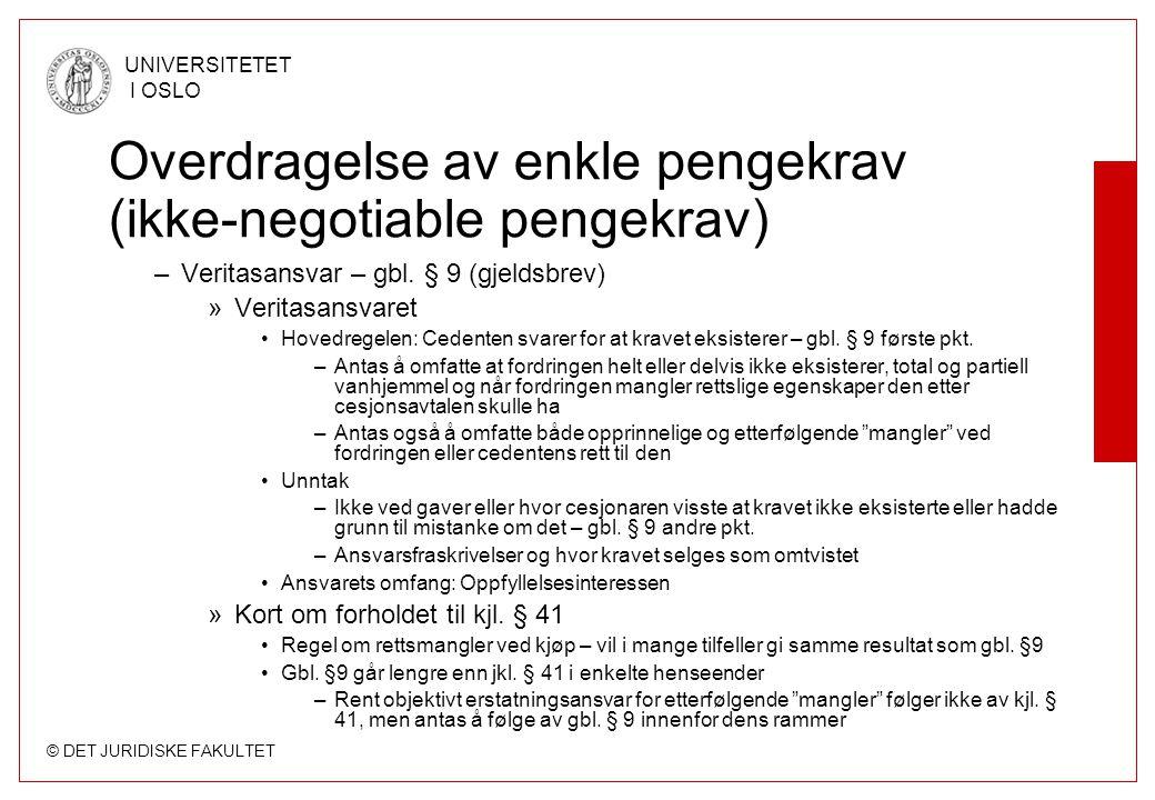 © DET JURIDISKE FAKULTET UNIVERSITETET I OSLO Overdragelse av enkle pengekrav (ikke-negotiable pengekrav) –Veritasansvar – gbl. § 9 (gjeldsbrev) »Veri