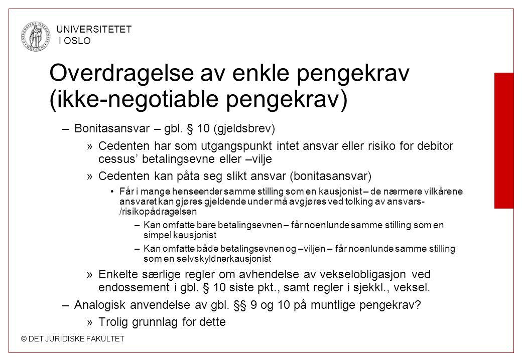 © DET JURIDISKE FAKULTET UNIVERSITETET I OSLO Overdragelse av enkle pengekrav (ikke-negotiable pengekrav) –Bonitasansvar – gbl. § 10 (gjeldsbrev) »Ced