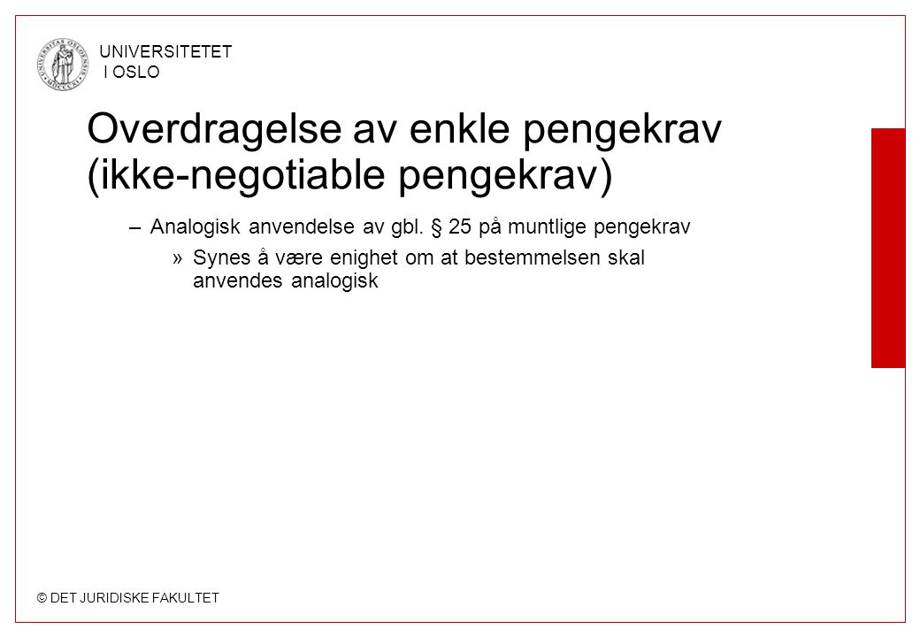 © DET JURIDISKE FAKULTET UNIVERSITETET I OSLO Overdragelse av enkle pengekrav (ikke-negotiable pengekrav) –Analogisk anvendelse av gbl. § 25 på muntli