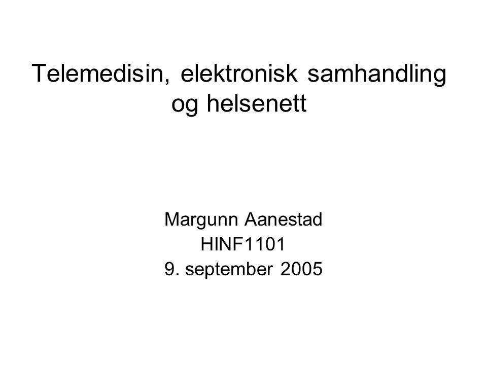 Telemedisin, elektronisk samhandling og helsenett Margunn Aanestad HINF1101 9. september 2005
