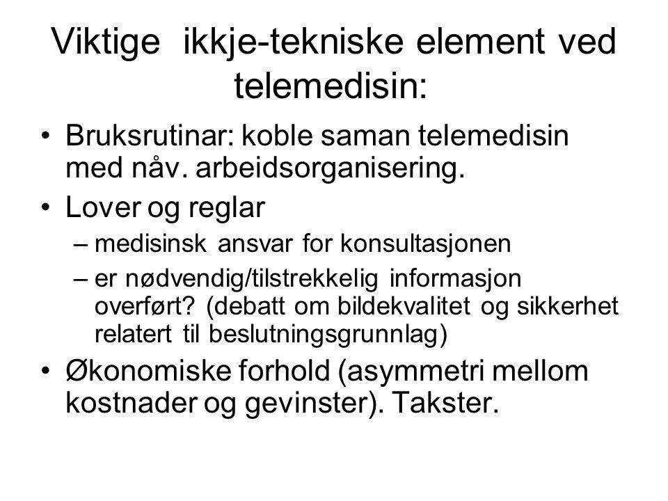 Viktige ikkje-tekniske element ved telemedisin: Bruksrutinar: koble saman telemedisin med nåv. arbeidsorganisering. Lover og reglar –medisinsk ansvar