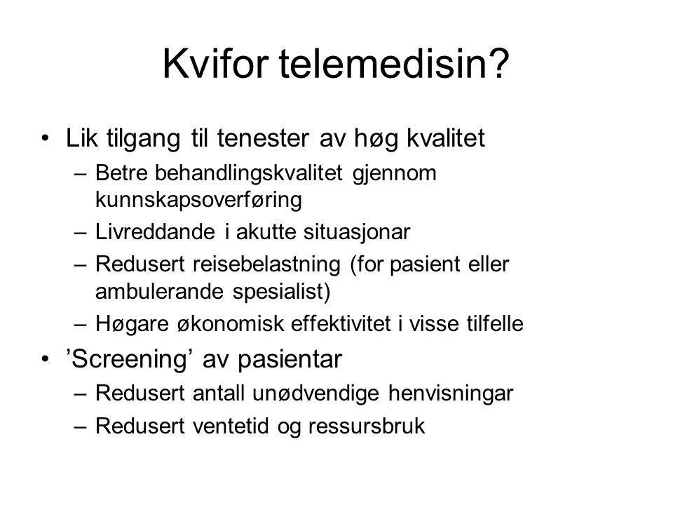 Kvifor telemedisin? Lik tilgang til tenester av høg kvalitet –Betre behandlingskvalitet gjennom kunnskapsoverføring –Livreddande i akutte situasjonar