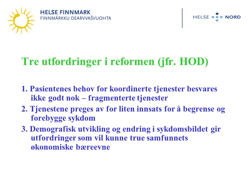 Vårt utgangspunkt: Finnmark har kommet langt på dette Helse Finnmark vil bygge på det vi har Tre konsekvenser for Helse Finnmark 1. Sømløs tjeneste for pasienten 2.Utadrettede klinikker 3.Flytte tjenester