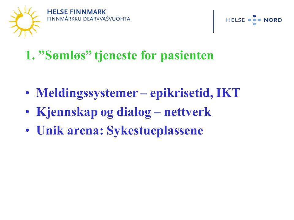 """1. """"Sømløs"""" tjeneste for pasienten Meldingssystemer – epikrisetid, IKT Kjennskap og dialog – nettverk Unik arena: Sykestueplassene"""