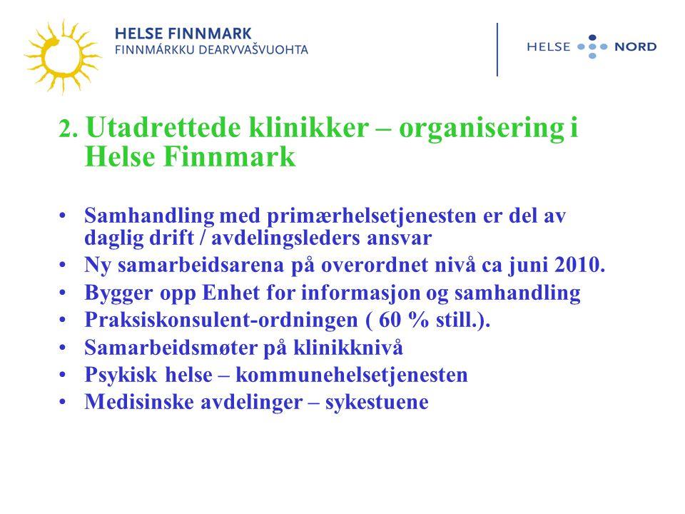 2. Utadrettede klinikker – organisering i Helse Finnmark Samhandling med primærhelsetjenesten er del av daglig drift / avdelingsleders ansvar Ny samar