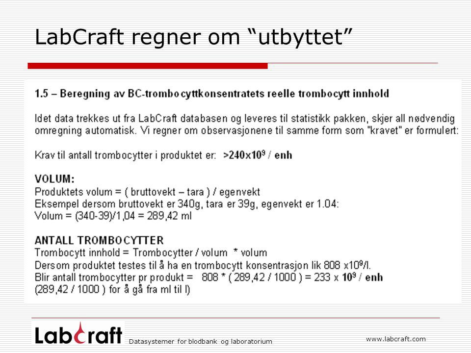 Datasystemer for blodbank og laboratorium www.labcraft.com LabCraft regner om utbyttet