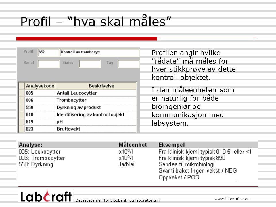 Datasystemer for blodbank og laboratorium www.labcraft.com Profil – hva skal måles Profilen angir hvilke rådata må måles for hver stikkprøve av dette kontroll objektet.