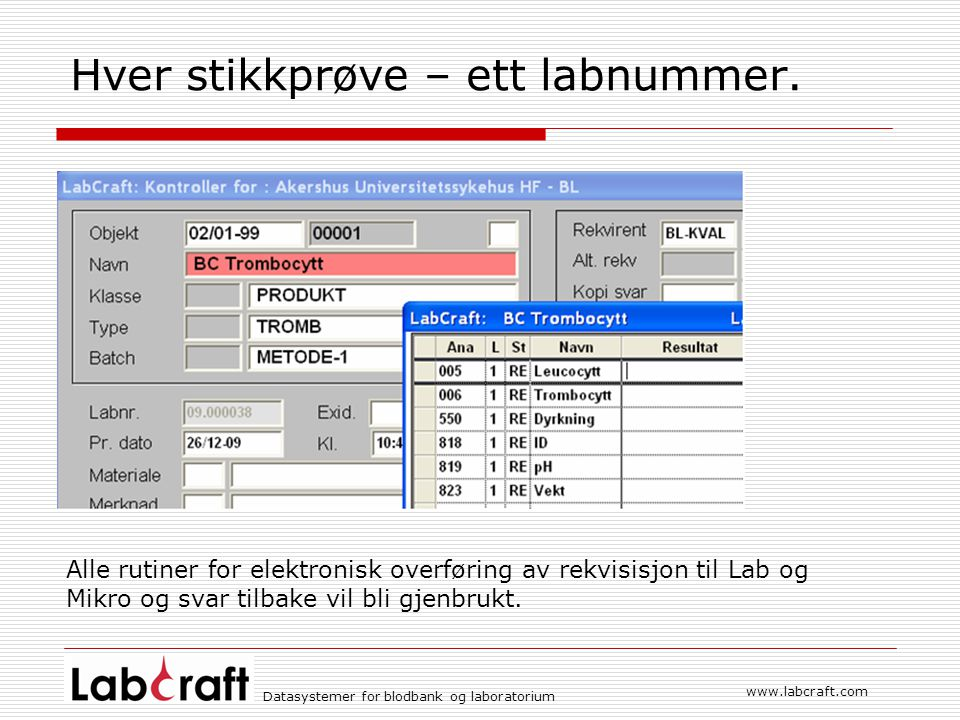 Datasystemer for blodbank og laboratorium www.labcraft.com Hver stikkprøve – ett labnummer.