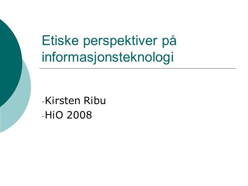 Etiske perspektiver på informasjonsteknologi - Kirsten Ribu - HiO 2008