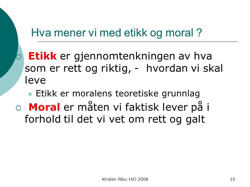 Kirsten Ribu HiO 200810 Hva mener vi med etikk og moral .
