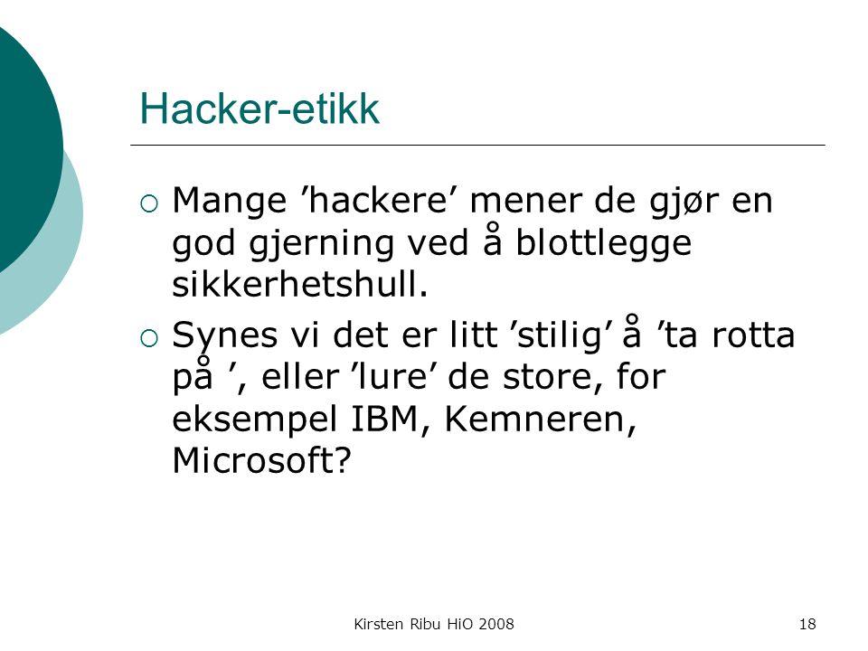 Kirsten Ribu HiO 200818 Hacker-etikk  Mange 'hackere' mener de gjør en god gjerning ved å blottlegge sikkerhetshull.