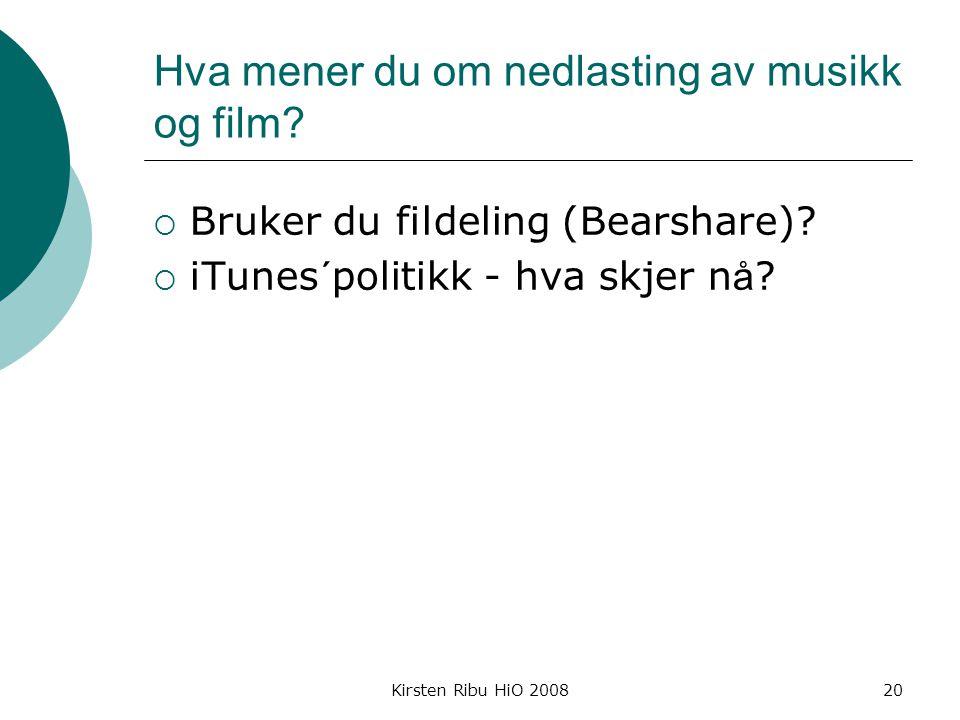 Kirsten Ribu HiO 200820 Hva mener du om nedlasting av musikk og film.