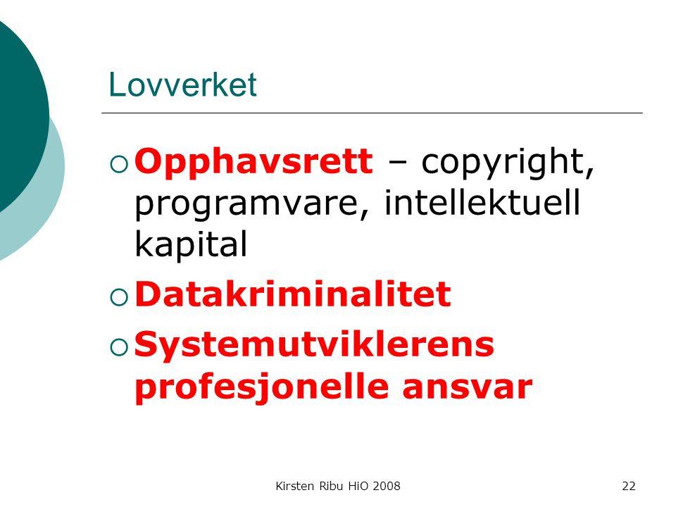 Kirsten Ribu HiO 200822 Lovverket  Opphavsrett – copyright, programvare, intellektuell kapital  Datakriminalitet  Systemutviklerens profesjonelle ansvar