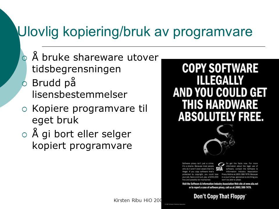 Kirsten Ribu HiO 200832 Ulovlig kopiering/bruk av programvare  Å bruke shareware utover tidsbegrensningen  Brudd på lisensbestemmelser  Kopiere programvare til eget bruk  Å gi bort eller selger kopiert programvare