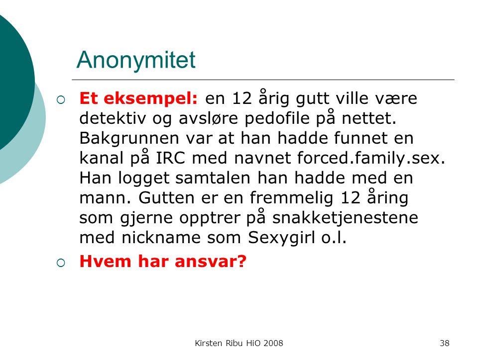 Kirsten Ribu HiO 200838 Anonymitet  Et eksempel: en 12 årig gutt ville være detektiv og avsløre pedofile på nettet.