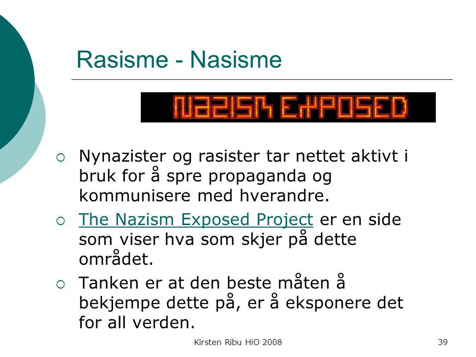 Kirsten Ribu HiO 200839 Rasisme - Nasisme  Nynazister og rasister tar nettet aktivt i bruk for å spre propaganda og kommunisere med hverandre.
