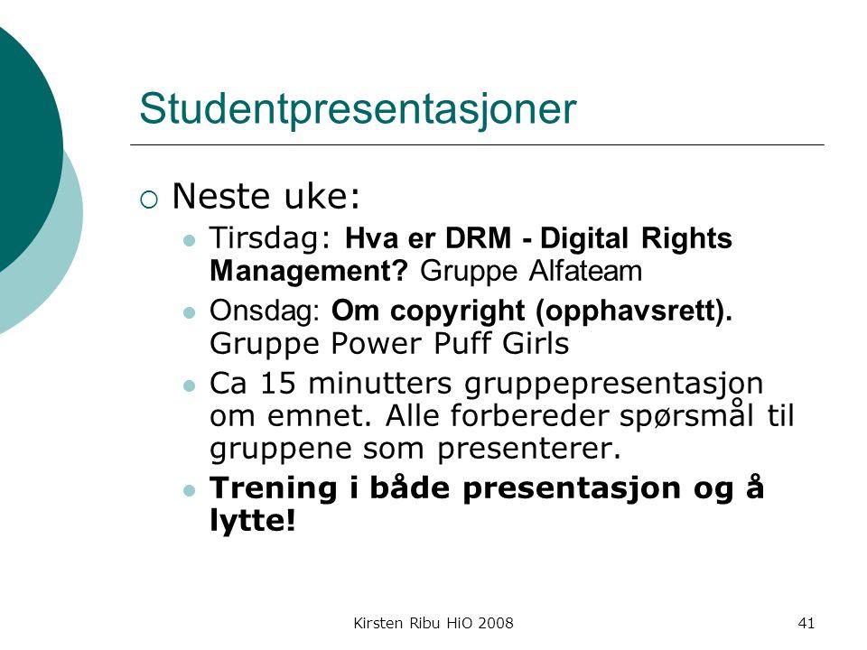 Kirsten Ribu HiO 200841 Studentpresentasjoner  Neste uke: Tirsdag: Hva er DRM - Digital Rights Management.
