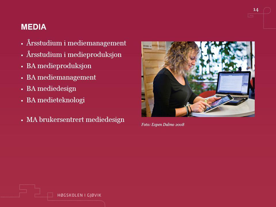 14 Foto: Espen Dalmo 2008 MEDIA  Årsstudium i mediemanagement  Årsstudium i medieproduksjon  BA medieproduksjon  BA mediemanagement  BA mediedesi