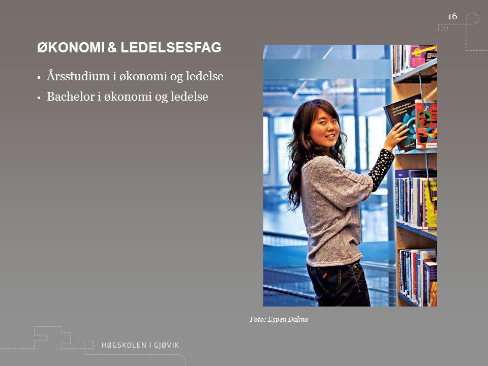 16 Foto: Espen Dalmo ØKONOMI & LEDELSESFAG  Årsstudium i økonomi og ledelse  Bachelor i økonomi og ledelse
