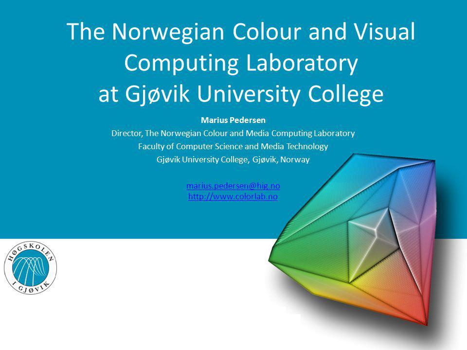 3131 The Norwegian Colour and Visual Computing Laboratory at Gjøvik University College Marius Pedersen Director, The Norwegian Colour and Media Comput